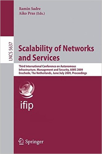 Scalability of Networks and Services: Third International Conference on Autonomous Infrastructure, Management and Security, AIMS 2009 Enschede, The … Networks and Telecommunications